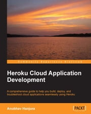 Heroku Cloud Application Development ebook by Anubhav Hanjura