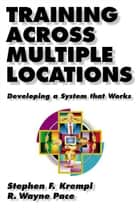 Training Across Multiple Locations ebook by Stephen Krempl,R. Wayne Pace