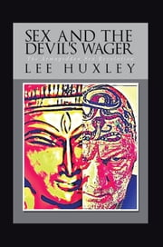Sex and the Devil's Wager - The Armageddon Sex Revolution ebook by Lee Huxley