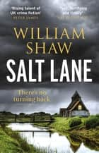 Salt Lane - the superb first book in the DS Alexandra Cupidi Investigations ebook by William Shaw