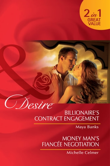 Billionaire's Contract Engagement / Money Man's Fiancée Negotiation: Billionaire's Contract Engagement / Money Man's Fiancée Negotiation (Mills & Boon Desire) ebook by Maya Banks,Michelle Celmer