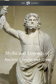 The Myths and Legends of Ancient Greece and Rome ebook by E M Berens