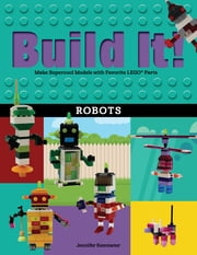 Build It! Robots - Make Supercool Models with Your Favorite LEGO® Parts ebook by