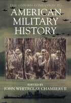 The Oxford Companion to American Military History ebook by John Whiteclay Chambers, II