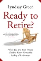 Ready to Retire? - What You and Your Spouse Need to Know About the Reality of Retirement ebook by Lyndsay Green