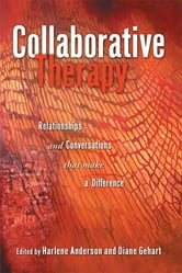Collaborative Therapy - Relationships And Conversations That Make a Difference ebook by