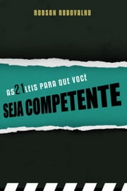 As 21 leis para que você seja competente ebook by Kobo.Web.Store.Products.Fields.ContributorFieldViewModel