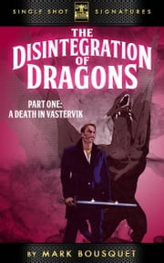 The Disintegration of Dragons, Part 1: A Death in Vastervik ebook by Mark Bousquet