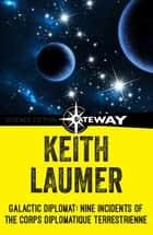 Galactic Diplomat - Nine Incidents of the Corps Diplomatique Terrestrienne ebook by Keith Laumer