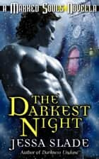 The Darkest Night - A Marked Souls Christmas Novella ebook by Jessa Slade