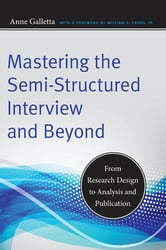 Mastering the Semi-Structured Interview and Beyond - From Research Design to Analysis and Publication ebook by Anne Galletta