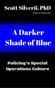A Darker Shade of Blue (Policing's Special Operations Culture) ebook by Scott Silverii