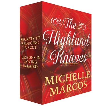 The Highland Knaves - Secrets to Seducing a Scot and Lessons in Loving a Laird eBook by Michelle Marcos