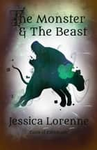 The Monster & The Beast - Tales of Evermagic, #4 ebook by Jessica Lorenne