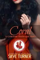 Coral - Gemstone Burlesque ebook by Skye Turner