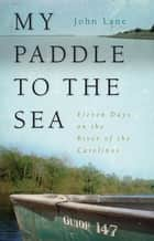 My Paddle to the Sea - Eleven Days on the River of the Carolinas ebook by John Lane