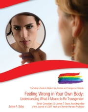 Feeling Wrong in Your Own Body: Understanding What It Means to be Transgender ebook by Jaime Seba