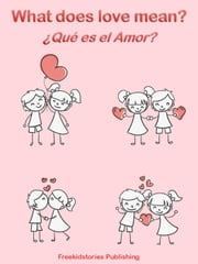 ¿Que es el Amor? - What Does Love Mean? ebook by Freekidstories Publishing