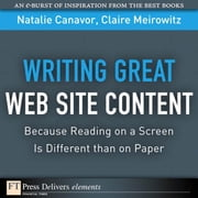 Writing Great Web Site Content (Because Reading on a Screen Is Different than on Paper) ebook by Canavor, Natalie