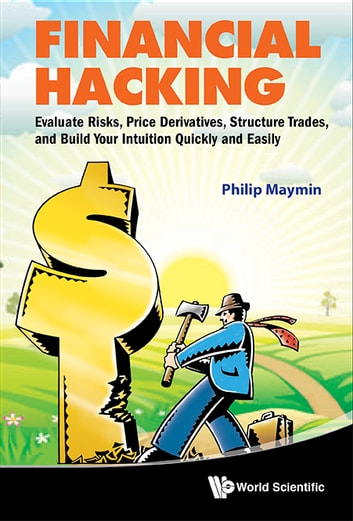 Financial hacking ebook by philip maymin 9789814440660 rakuten kobo financial hacking evaluate risks price derivatives structure trades and build your intuition fandeluxe Choice Image