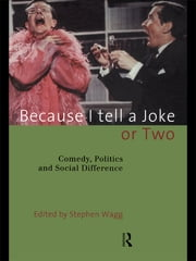 Because I Tell a Joke or Two - Comedy, Politics and Social Difference ebook by Stephen Wagg