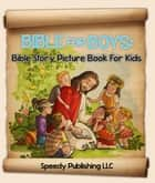 Bible For Boys - Bible Story Picture Book For Kids eBook by Speedy Publishing