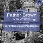 Father Brown 20 - Der Untergang der Pendragons (Das Original) audiobook by
