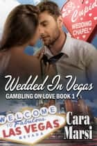 Wedded In Vegas ebook by Cara Marsi