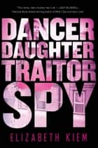 Dancer, Daughter, Traitor, Spy ebook by Elizabeth Kiem