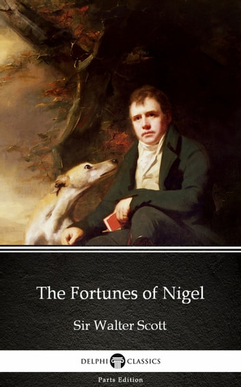 The Fortunes of Nigel by Sir Walter Scott (Illustrated) ebook by Sir Walter Scott