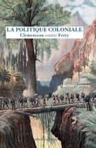 La Politique coloniale - Clemenceau contre Ferry eBook by Georges Clemenceau