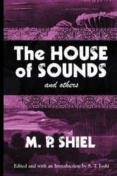 The House of Sounds and Others (Lovecraft's Library) ebook by Shiel, M. P.