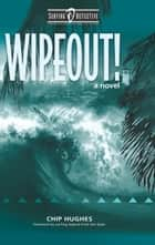 Wipeout! - Surfing Detective Mystery Series, #2 ebook by Chip Hughes