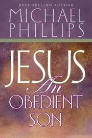 Jesus, an Obedient Son eBook by Michael Phillips