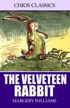 The Velveteen Rabbit (Illustrated) ebook by Margery Williams,William Nicholson