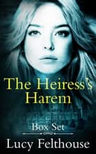 The Heiress's Harem Box Set ebook by Lucy Felthouse