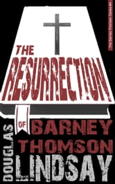 The Resurrection Of Barney Thomson - A Barney Thomson Novel ebook by Douglas Lindsay
