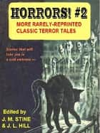 "HORRORS! #2 - More Rarely Reprinted Classic Terror Tales ebook by Jean Marie Stine, J. L. ""Frankie"" Hill"