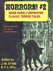 "HORRORS! #2 - More Rarely Reprinted Classic Terror Tales ebook by Jean Marie Stine,J. L. ""Frankie"" Hill"