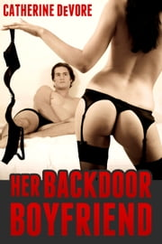 Her Backdoor Boyfriend ebook by Catherine DeVore