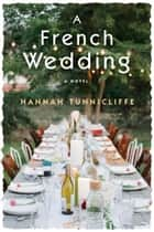 A French Wedding - A Novel ebook by Hannah Tunnicliffe