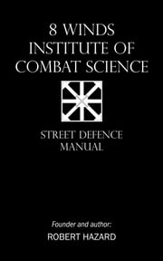 8 Winds Institute of Combat Science - Street Defence Manual ebook by Robert Hazard