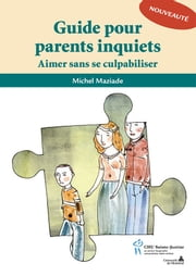 Guide pour parents inquiets ebook by Michel Maziade