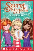 Secret Kingdom #4: Mermaid Reef ebook by Rosie Banks