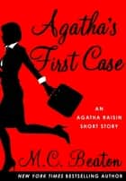 Agatha's First Case - An Agatha Raisin Mystery ebook by M. C. Beaton