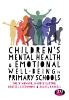 Children's Mental Health and Emotional Well-being in Primary Schools - A whole school approach ebook by Colin Howard, Maddie Burton, Denisse Levermore,...