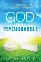 God and Psychobabble ebook by Kathy Martin
