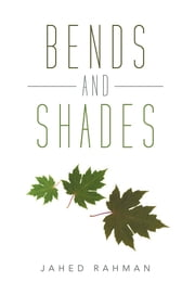 Bends and Shades ebook by JAHED RAHMAN