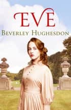 Eve - The uplifting saga of one woman's fight for her freedom ebook by Beverley Hughesdon
