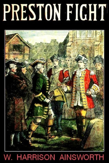 Preston Fight, or The Insurrection of 1715 ebook by William Harrison Ainsworth